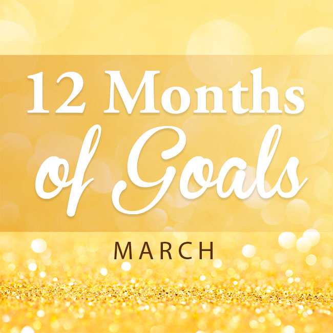 12 months of goals - March