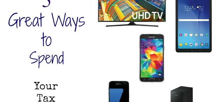 Fun Ways to Spend Your Tax Refund on Samsung at Walmart