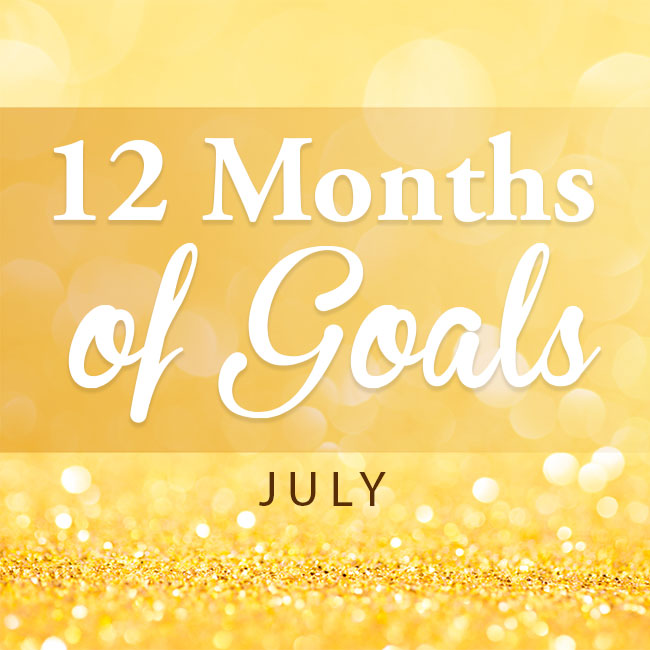 12 months of goals - July
