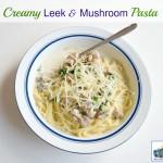 Creamy Leek & Mushroom Pasta & Taste Creations Linkup