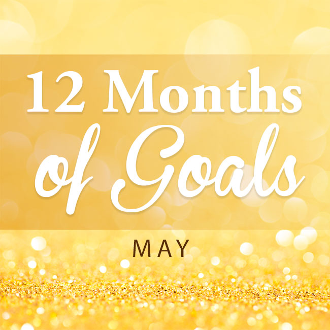 May -- 12 Months of Goals