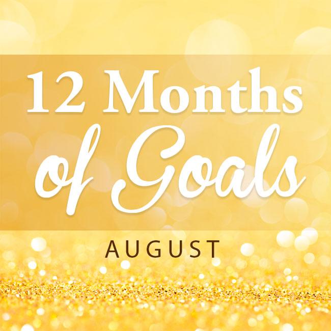 12 months of goals - August