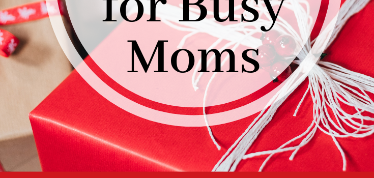 Best Gifts for Busy Moms