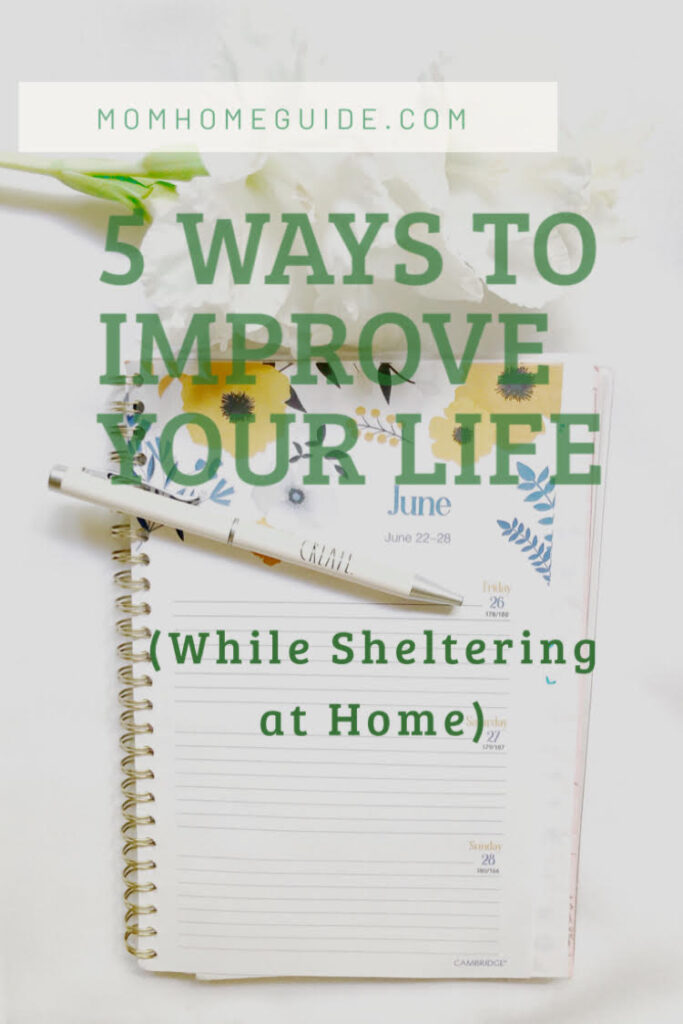 A date book and pen on a date book with the text, 5 Ways to Improve Your Life (While Sheltering at Home)